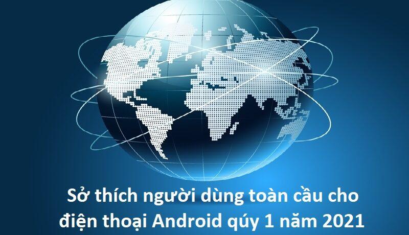 Sở thích người dùng toàn cầu cho điện thoại Android qúy 1 năm 2021 - Ảnh đại diện
