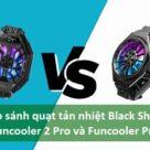So sánh quạt tản nhiệt Black Shark Funcooler 2 Pro và Funcooler Pro - Ảnh đại diện