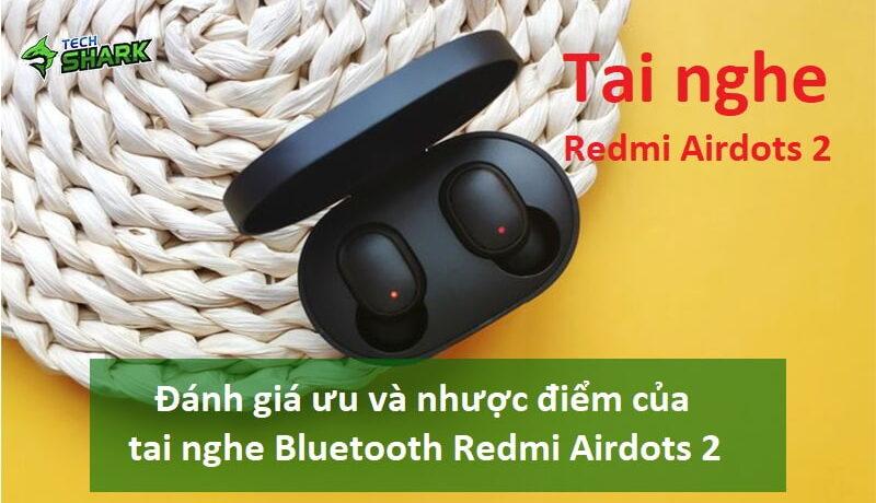 Đánh giá ưu và nhược điểm của tai nghe Bluetooth Redmi Airdots 2 - Ảnh đại diện