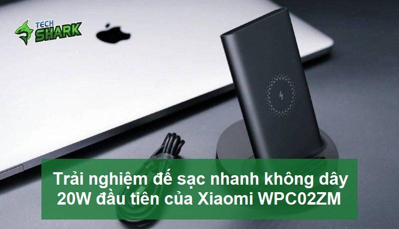 Trải nghiệm đế sạc nhanh 20W đầu tiên của Xiaomi WPC02ZM - Ảnh đại diện