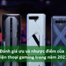 Đánh giá ưu và nhược điểm của điện thoại gaming trong năm 2021 - Ảnh đại diện