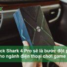 Black Shark 4 Pro sẽ là một bước đột phá cho điện thoại chơi game - Ảnh đại diện