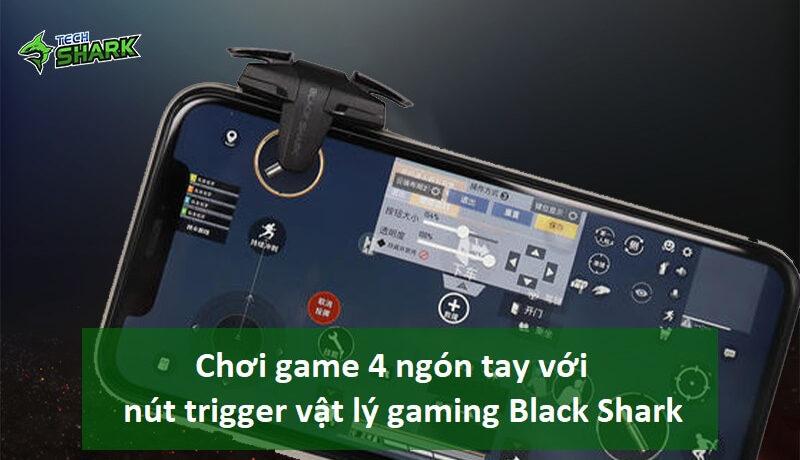 Chơi game 4 ngón tay với nút trigger vật lý gaming Black Shark - Ảnh đại diện