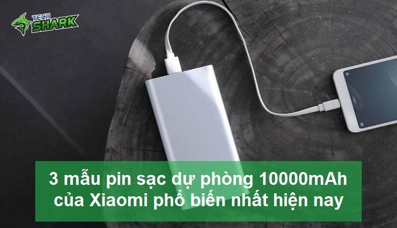 Đề xuất 3 mẫu pin sạc dự phòng 10000mAh Xiaomi phổ biến nhất hiện nay - Ảnh đại diện
