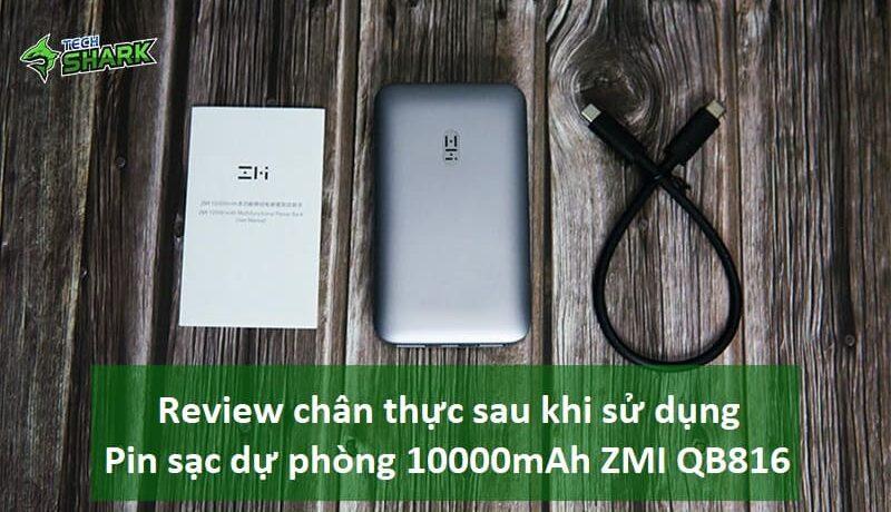 Review chân thực nhất sau khi sử dụng Pin sạc dự phòng 10000mAh ZMI QB816 - Ảnh đại diện