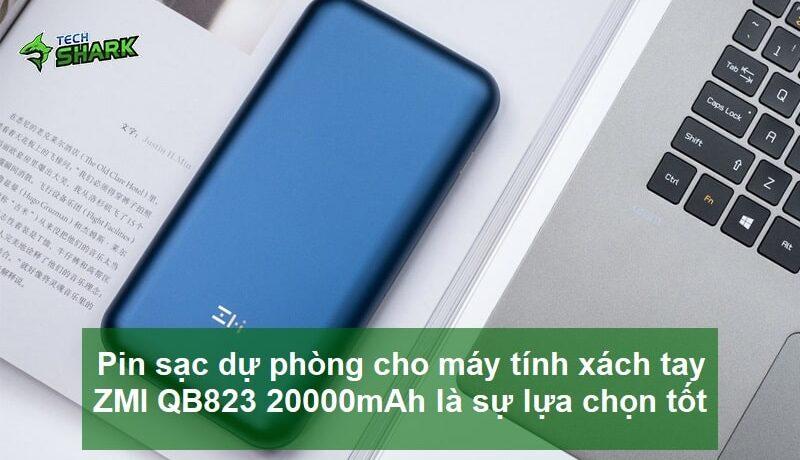 Tiêu chí chọn Pin dự phòng cho máy tính – ZMI QB823 là sự lựa chọn tốt - Ảnh đại diện