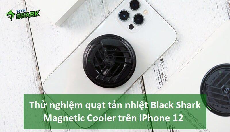 Thử nghiệm quạt tản nhiệt Black Shark Magnetic Cooler trên iPhone 12 - Ảnh đại diện