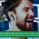 Ra mắt tai nghe không dây Gaming Xiaomi Black Shark Lucifer T1 hoàn toàn mới – Thiết kế hầm hố, âm thanh hùng vĩ, giá cả phải chăng - Ảnh đại diện